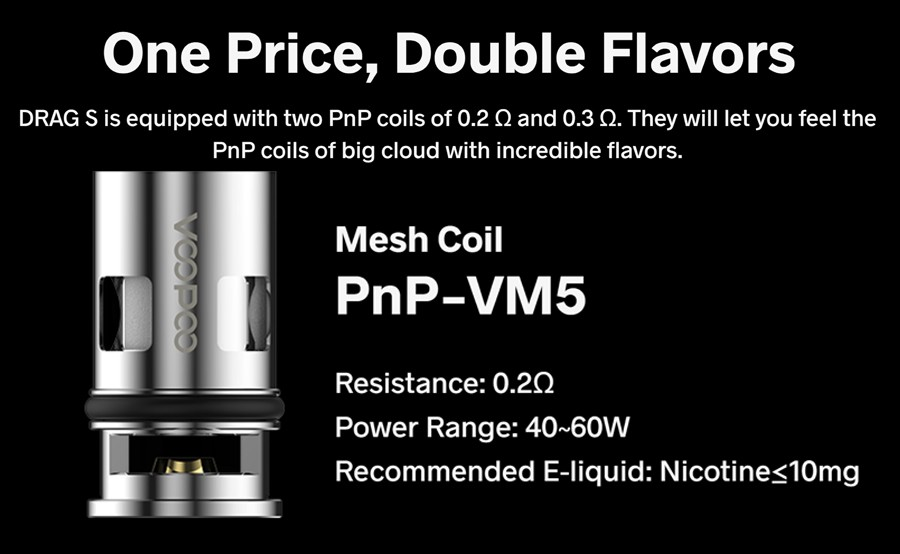 The Drag S pod vape kit comes complete with two PnP coils that can be paired with high VG e-liquid for bigger clouds and flavour.