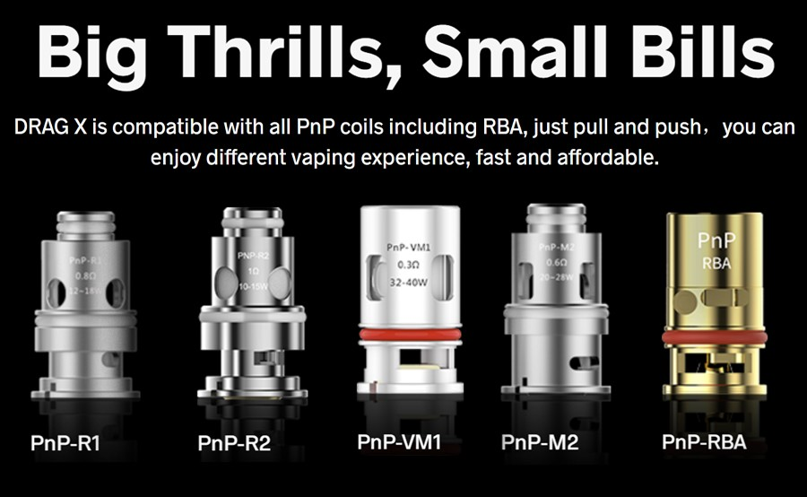The Drag X pods employ all of the PnP coil series, including the VM1 0.3 Ohm and the VM6 mesh 0.15 Ohm coil which come with the kit.